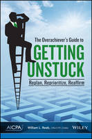 The Overachiever's Guide to Getting Unstuck Replan, Reprioritize, Reaffirm by William L. Reeb