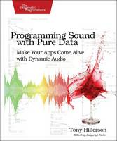 Programming Sound with Pure Data Make Your Apps Come Alive with Dynamic Audio by Tony Hillerson