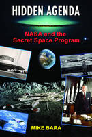 Hidden Agenda NASA and the Secret Space Program by Mike (Mike Bara) Bara