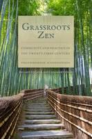 Grassroots Zen Community and Practice in the Twenty-First Century by Perle Besserman