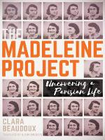 The Madeleine Project Uncovering A Parisian a Life by Clara Beaudoux