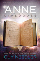 The Anne Dialogues Communications with the Ascended by Guy Steven Needler