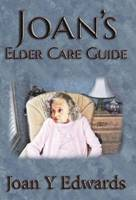 Joan's Elder Care Guide Empowering You and Your Elder to Survive by Joan Y Edwards