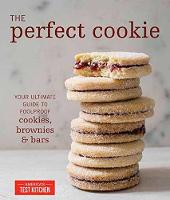 The Perfect Cookie Your Ultimate Guide to Foolproof Cookies, Brownies, and Bars by America's Test Kitchen