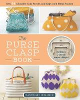 The Purse Clasp Book Sew 14 Adorable Coin Purses and Bags with Metal Frames by Boutique-Sha Inc.