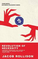 Revolution of Necessity Language, Technique, and Freedom in the Writings of Jacques Ellul and Slavoj I Ek by Jacob Rollison