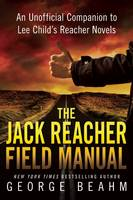 The Jack Reacher Field Manual An Unofficial Companion to Lee Child? s Reacher Novels by George Beahm