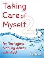 Taking Care of Myself2 for Teenagers & Young Adults with ASD by Mary Wrobel