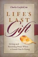 Life'S Last Gift Giving and Receiving Peace When a Loved One is Dying by Charles (Charles Garfield) Garfield