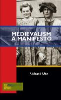 Medievalism A Manifesto by Richard (chair and professor in the School of Literature, Media, and Communication, Georgia Institute of Technology) Utz
