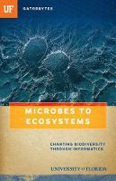 Microbes to Ecosystems Charting Biodiversity through Informatics by Blake D. Edgar