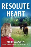 Resolute Heart by Mary Wasche
