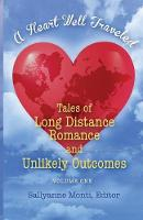 A Heart Well Traveled Tales of Long Distance Romance and Unlikely Outcomes by Sallyanne Monti