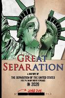The Great Separation A History of the Separation of the United States Into Two Independent Republics in 2029 by John Doe