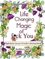 Life Changing Magic of F*ck You Alphabetic Swear Words Coloring Book with Mandala, Flowers and Zen Designs by Kathleen Julie, Swear Word Book