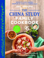 The China Study Family Cookbook 100 Recipes to Bring Your Family to the Plant-Based Table by Del Sroufe, Thomas M., M.D., II Campbell