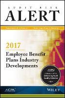 Audit Risk Alert Employee Benefit Plans Industry Developments, 2017 by AICPA