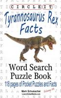 Circle It, Tyrannosaurus Rex Facts, Word Search, Puzzle Book by Lowry Global Media LLC, Mark Schumacher
