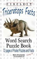Circle It, Triceratops Facts, Word Search, Puzzle Book by Lowry Global Media LLC, Maria Schumacher