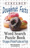 Circle It, Doughnut / Donut Facts, Word Search, Puzzle Book by Lowry Global Media LLC, Mark Schumacher