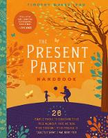 The Present Parent Toolkit 26 Simple Tools to Discover That This Moment, This Action, This Thought, This Feeling is Exactly What I am Here for by Timothy, Dr Dukes