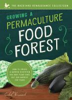 Growing a Permaculture Food Forest How to Create a Garden Ecosystem You Only Plant Once But Can Harvest for Years by Caleb Warnock