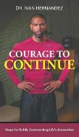 Courage to Continue Steps for Boldly Surmounting Life's Adversities by Dr Ivan Hernandez