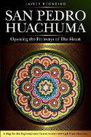 San Pedro Huachuma Opening the Pathways of the Heart by Javier Regueiro, Harry Chavez