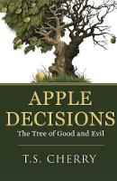 Apple Decisions The Tree of Good and Evil by T S Cherry