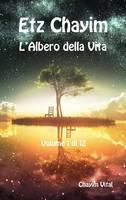 Etz Chayim - L'Albero Della Vita - Vol. 1 Di 12 Chayim Vital by Chayim Vital