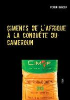 Ciments de L'Afrique a la Conquete Du Cameroun by Perrin Banzeu