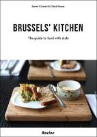 Brussels' Kitchen The Guide to Food with Style by Sarah Cisinski, Chloe Roose