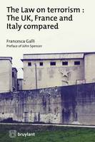 Law on Terrorism : The UK, France and Italy Compared by Francesca Galli