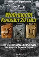 Wehrmacht Kanister 20 Liter A German Invention - The Jerrycan by Philippe Leger, Stephane Arquille