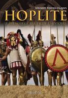 Hoplite Le Premier Guerrier de L'Histoire by Vincent Torres-Hugon
