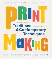 Printmaking Traditional and Contemporary Techniques by Ann d'Arcy Hughes, Hebe Vernon-Morris