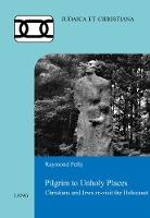 Pilgrim to Unholy Places Christians and Jews re-visit the Holocaust by Raymond Pelly