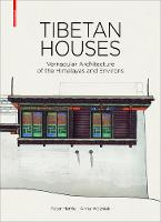 Tibetan Houses Vernacular Architecture of the Himalayas and Environs by Peter Herrle