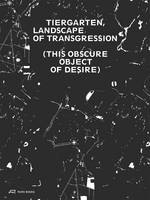 Tiergarten, Landscape of Transgression - This Obscure Object of Desire by Sandra Bartoli, Jorg Stollmann
