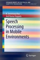 Speech Processing in Mobile Environments by K. Sreenivasa Rao, Anil Kumar Vuppala