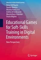 Educational Games for Soft-Skills Training in Digital Environments New Perspectives by Elena Dell'Aquila, Davide Marocco, Michela Ponticorvo, Andrea Di Ferdinando