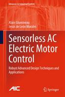 Sensorless AC Electric Motor Control Robust Advanced Design Techniques and Applications by Alain Glumineau, Jesus De Leon Morales