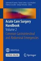 Acute Care Surgery Handbook Common Gastrointestinal and Abdominal Emergencies by Salomone Di Saverio