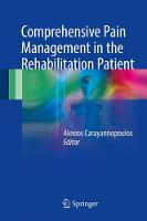 Comprehensive Pain Management in the Rehabilitation Patient by Alexios, DO MPH Carayannopoulos