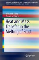 Heat and Mass Transfer in the Melting of Frost by William F. Mohs, Francis A. Kulacki