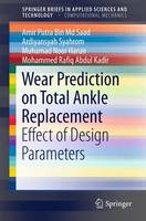 Wear Prediction on Total Ankle Replacement Effect of Design Parameters by Ardiyansyah Syahrom