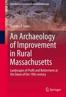 An Archaeology of Improvement in Rural Massachusetts Landscapes of Profit and Betterment at the Dawn of the 19th century by Quentin P. Lewis
