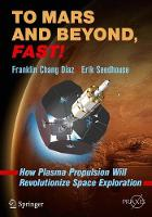 To Mars and Beyond, Fast! How Plasma Propulsion Will Revolutionize Space Exploration by Erik Seedhouse, Franklin Chang-Diaz