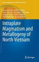 Intraplate Magmatism and Metallogeny of North Vietnam by Hoa Trong Tran, Gleb V. Polyakov, Anh Tuan Tran, Alexander S. Borisenko