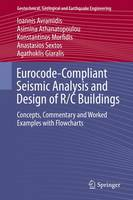 Eurocode-Compliant Seismic Analysis and Design of R/C Buildings Concepts, Commentary and Worked Examples with Flowcharts by Ioannis Avramidis, Konstantinos Morfidis, Anastasios Sextos, Agathoklis Giaralis